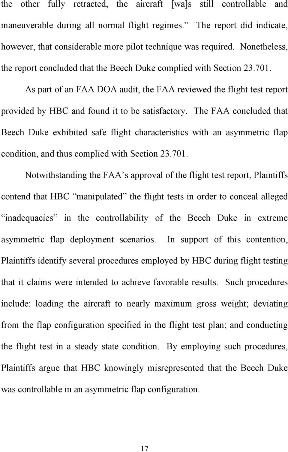As part of an FAA DOA audit, the FAA reviewed the flight test report provided by HBC and found it to be satisfactory.