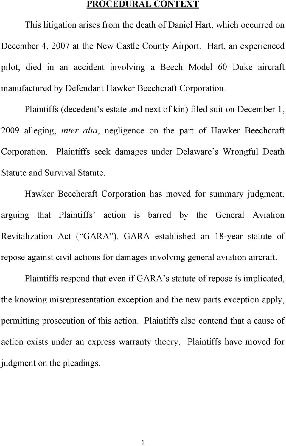 Plaintiffs (decedent s estate and next of kin filed suit on December 1, 2009 alleging, inter alia, negligence on the part of Hawker Beechcraft Corporation.