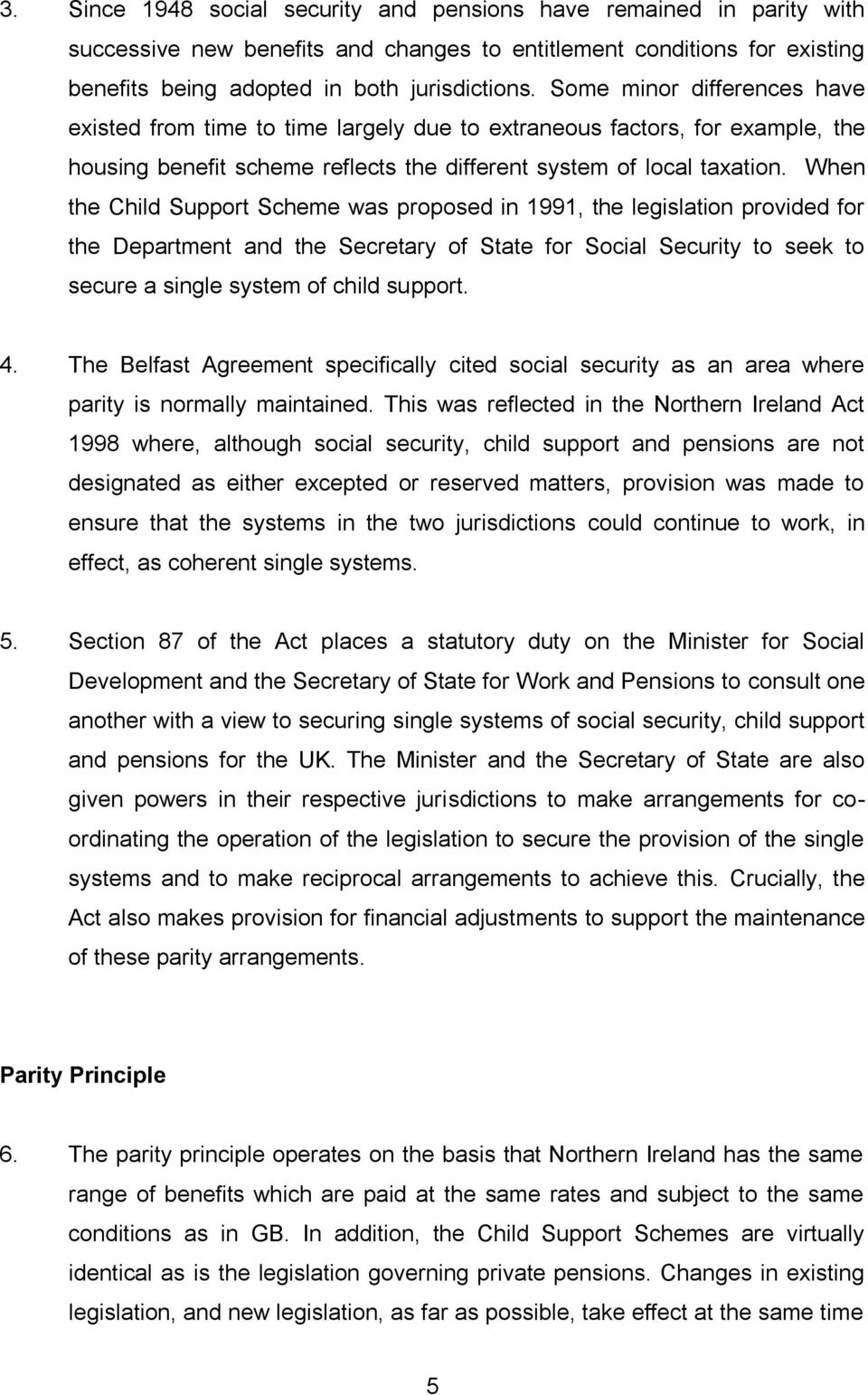 When the Child Support Scheme was proposed in 1991, the legislation provided for the Department and the Secretary of State for Social Security to seek to secure a single system of child support. 4.