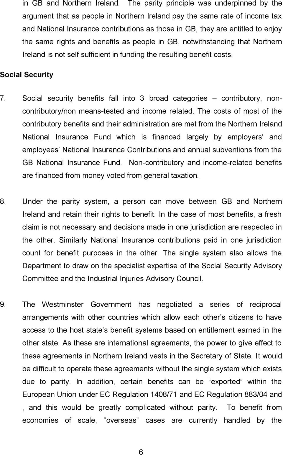 the same rights and benefits as people in GB, notwithstanding that Northern Ireland is not self sufficient in funding the resulting benefit costs. Social Security 7.