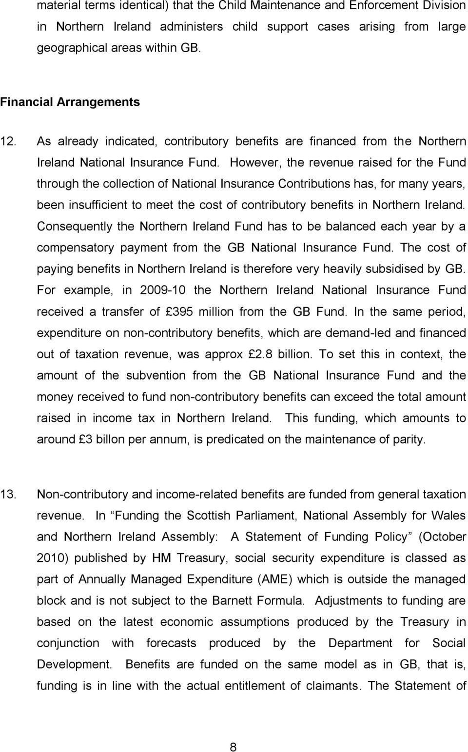 However, the revenue raised for the Fund through the collection of National Insurance Contributions has, for many years, been insufficient to meet the cost of contributory benefits in Northern