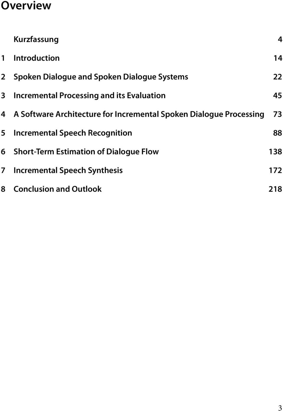 Incremental Spoken Dialogue Processing 73 5 Incremental Speech Recognition 88 6