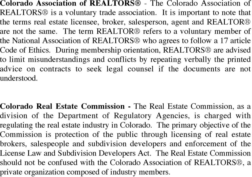 The term REALTOR refers to a voluntary member of the National Association of REALTORS who agrees to follow a 17 article Code of Ethics.