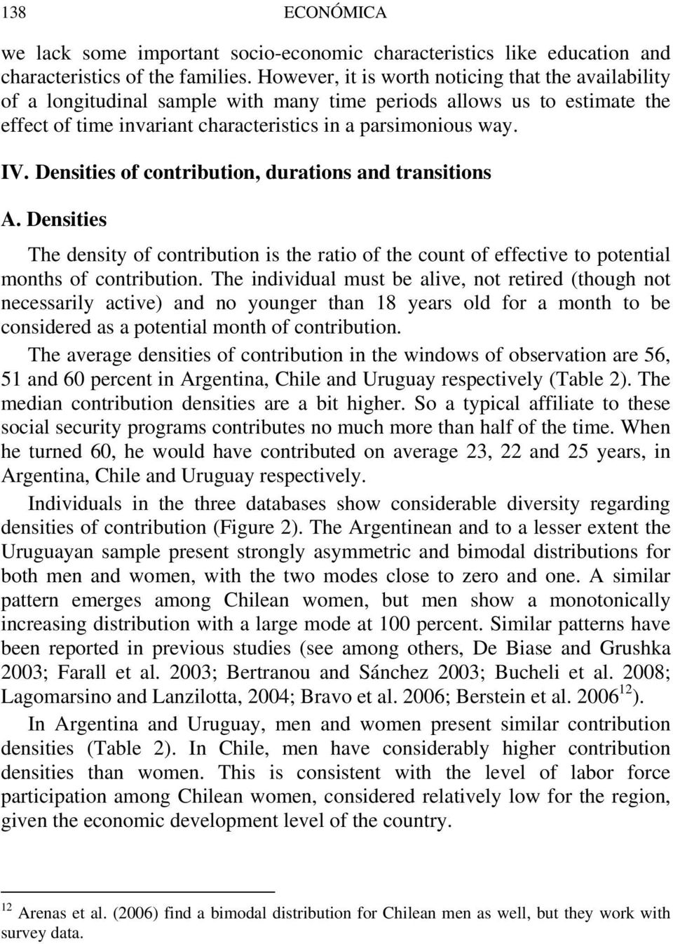 Densities of contribution, durations and transitions A. Densities The density of contribution is the ratio of the count of effective to potential months of contribution.