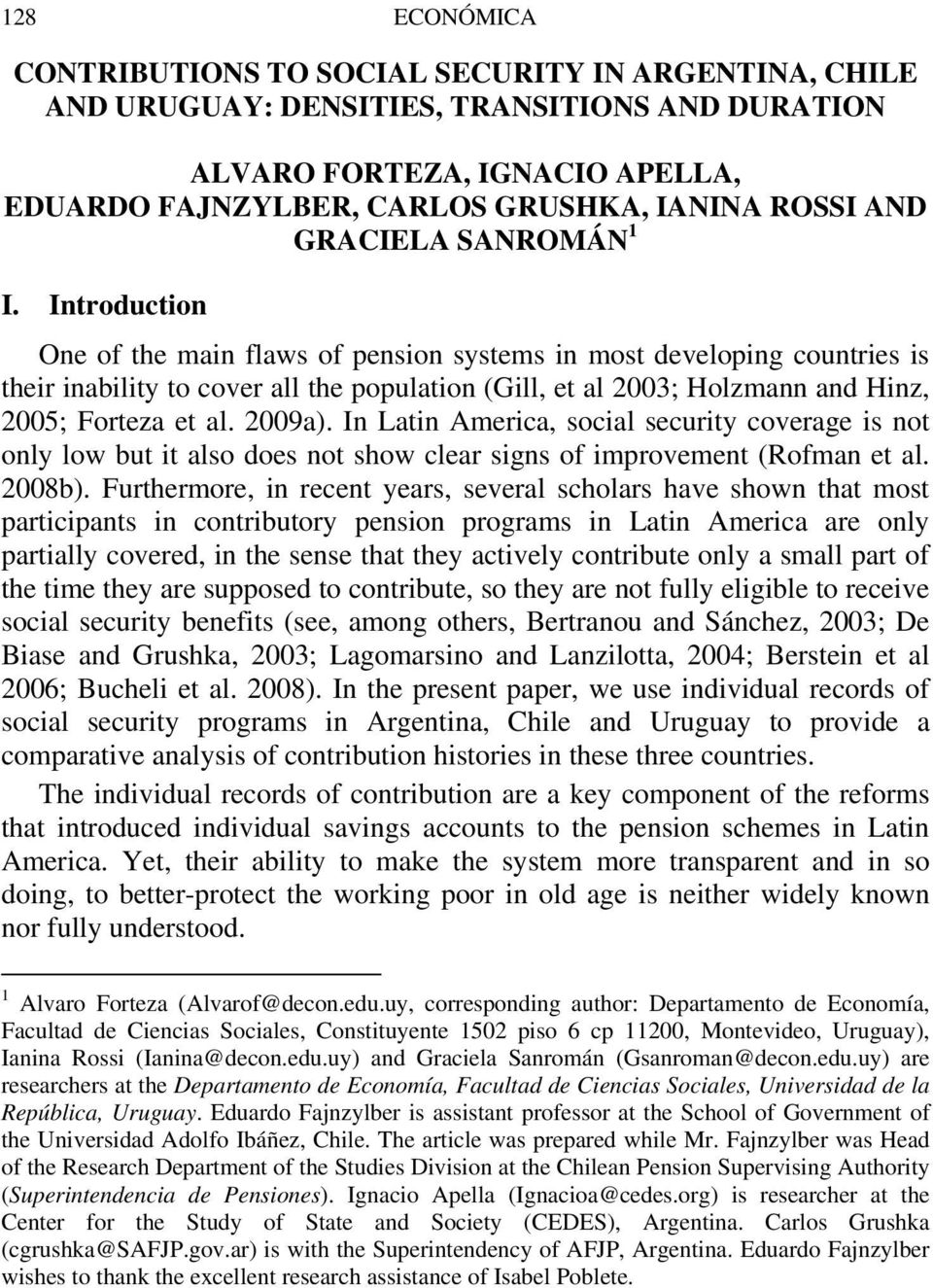 Introduction One of the main flaws of pension systems in most developing countries is their inability to cover all the population (Gill, et al 2003; Holzmann and Hinz, 2005; Forteza et al. 2009a).