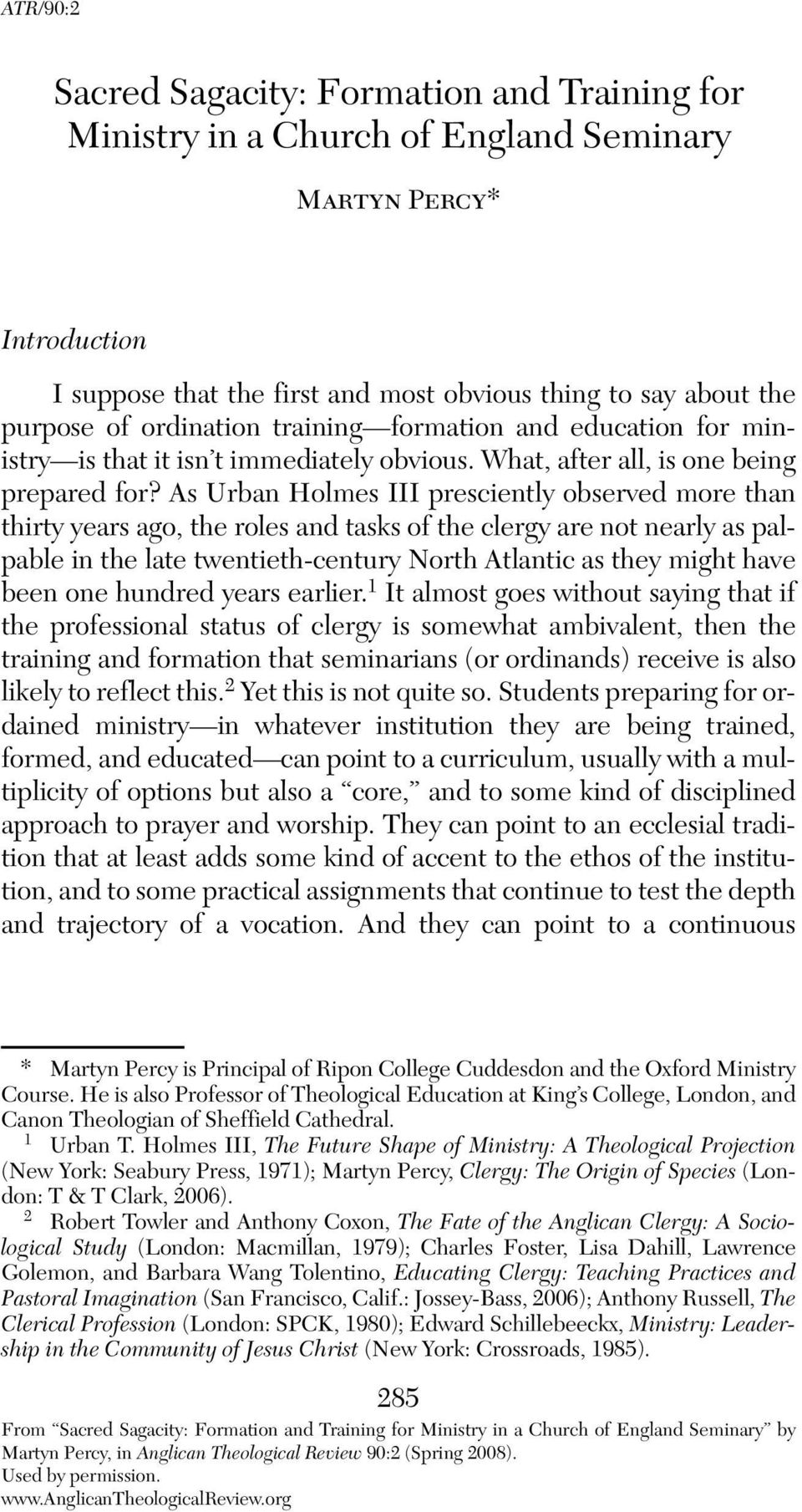 As Urban Holmes III presciently observed more than thirty years ago, the roles and tasks of the clergy are not nearly as palpable in the late twentieth-century North Atlantic as they might have been