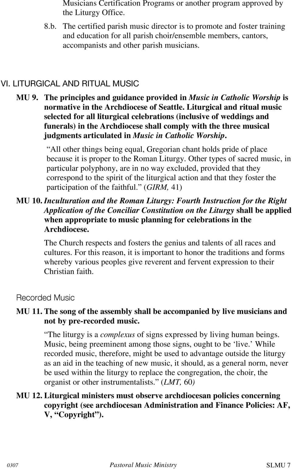 VI. LITURGICAL AND RITUAL MUSIC MU 9. The principles and guidance provided in Music in Catholic Worship is normative in the Archdiocese of Seattle.