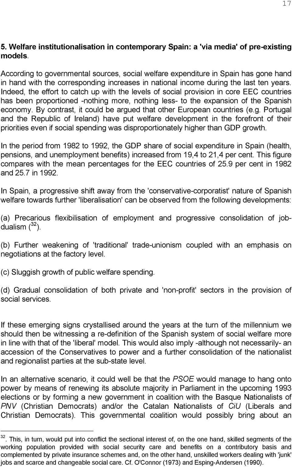 Indeed, the effort to catch up with the levels of social provision in core EEC countries has been proportioned -nothing more, nothing less- to the expansion of the Spanish economy.