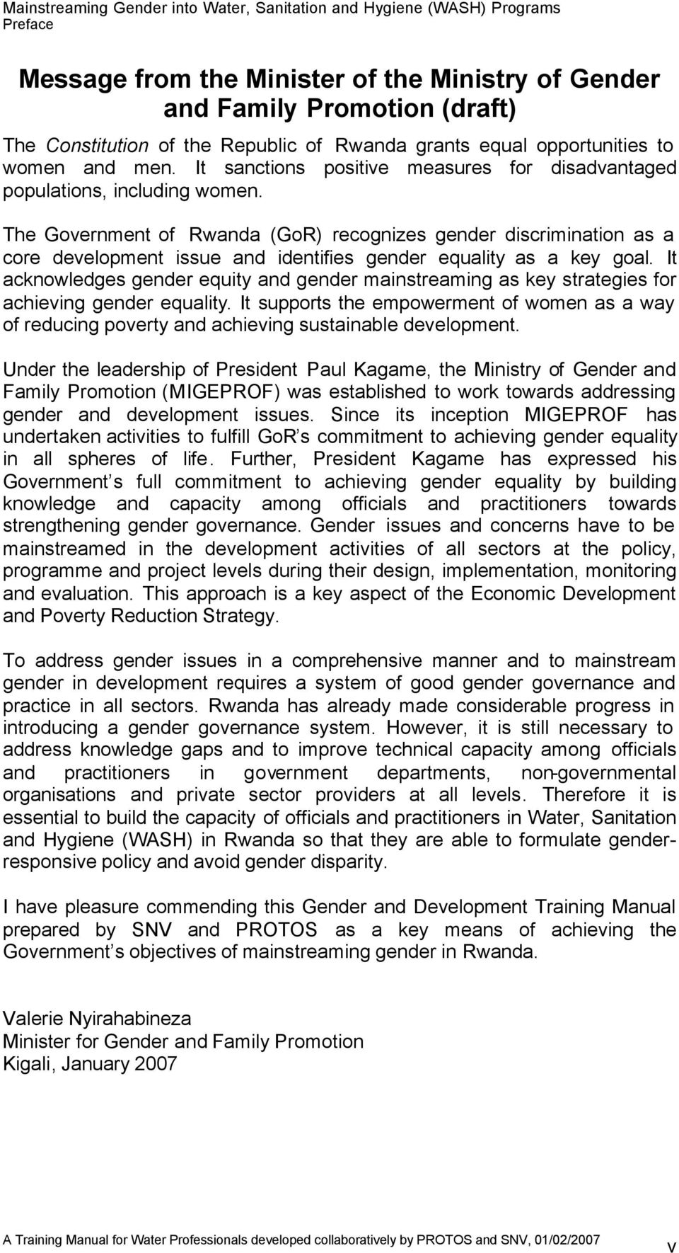 The Government of Rwanda (GoR) recognizes gender discrimination as a core development issue and identifies gender equality as a key goal.