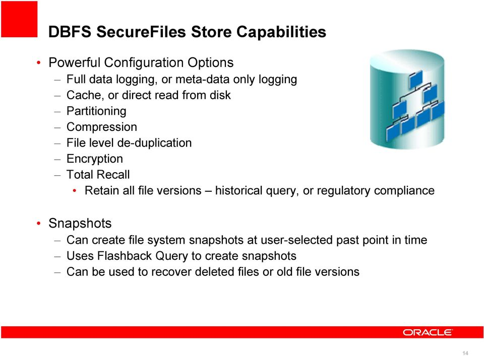 all file versions historical query, or regulatory compliance Snapshots Can create file system snapshots at