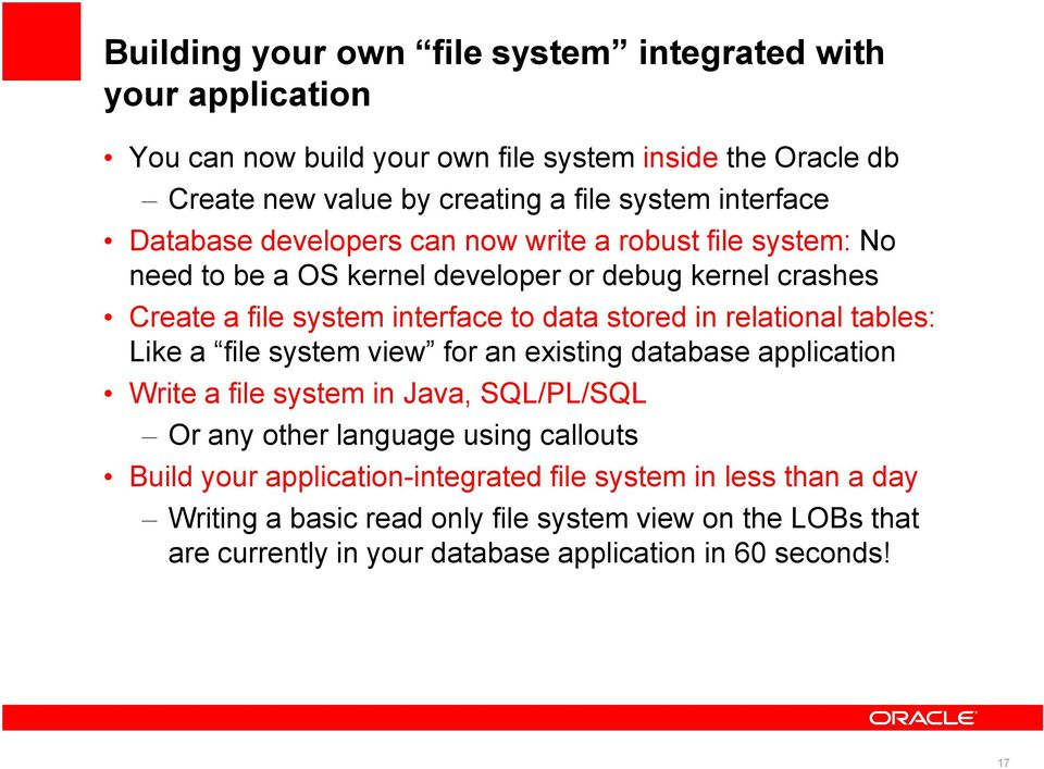 stored in relational tables: Like a file system view for an existing database application Write a file system in Java, SQL/PL/SQL Or any other language using callouts