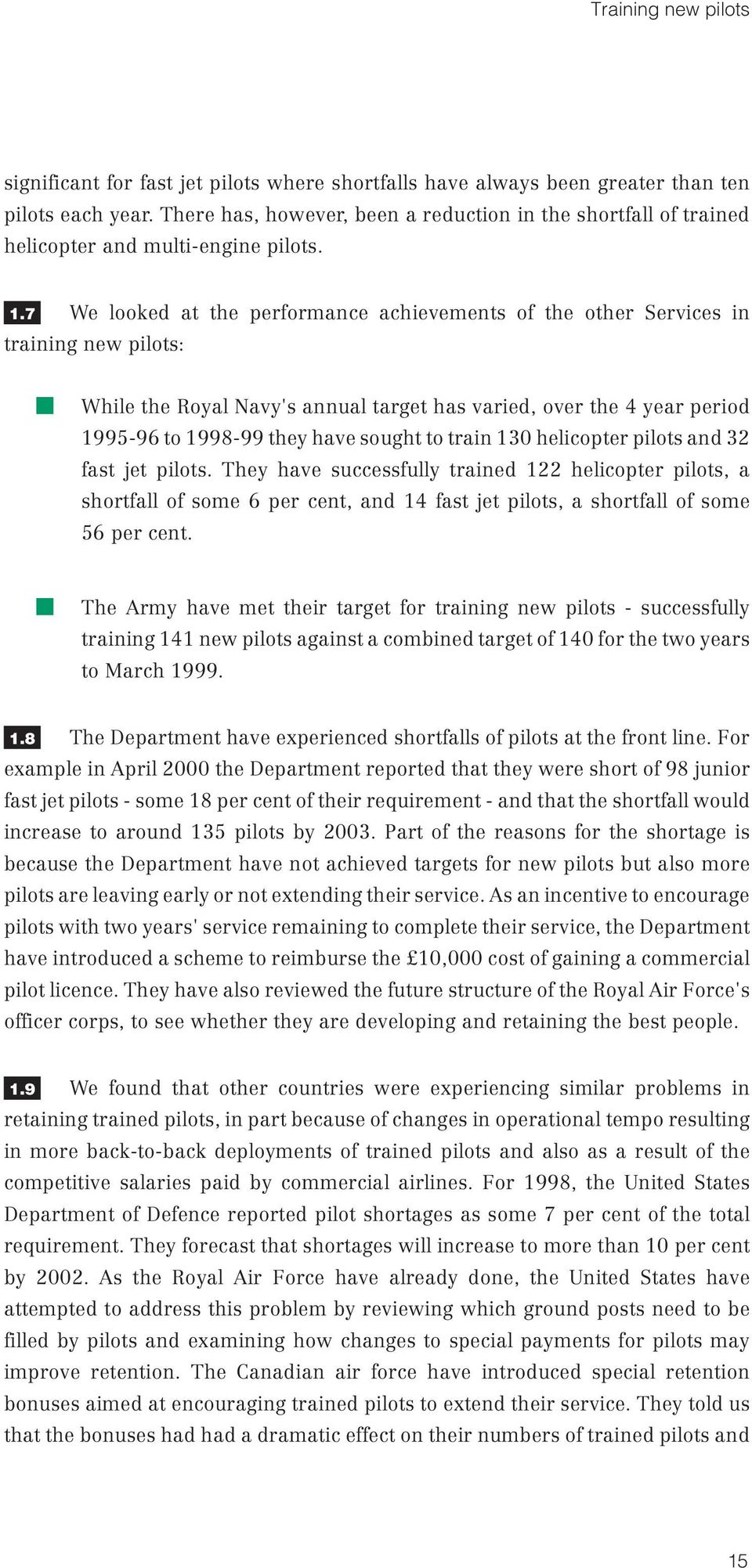 7 We looked at the performance achievements of the other Services in training new pilots: While the Royal Navy's annual target has varied, over the 4 year period 1995-96 to 1998-99 they have sought