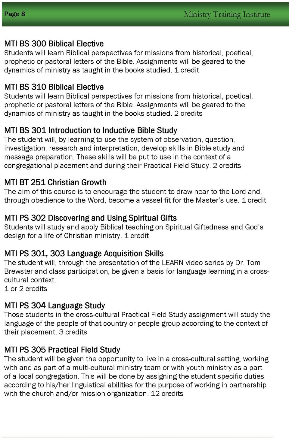 1 credit MTI BS 310 Biblical Elective Students will learn Biblical perspectives for missions from historical, poetical, prophetic or pastoral letters of the Bible.