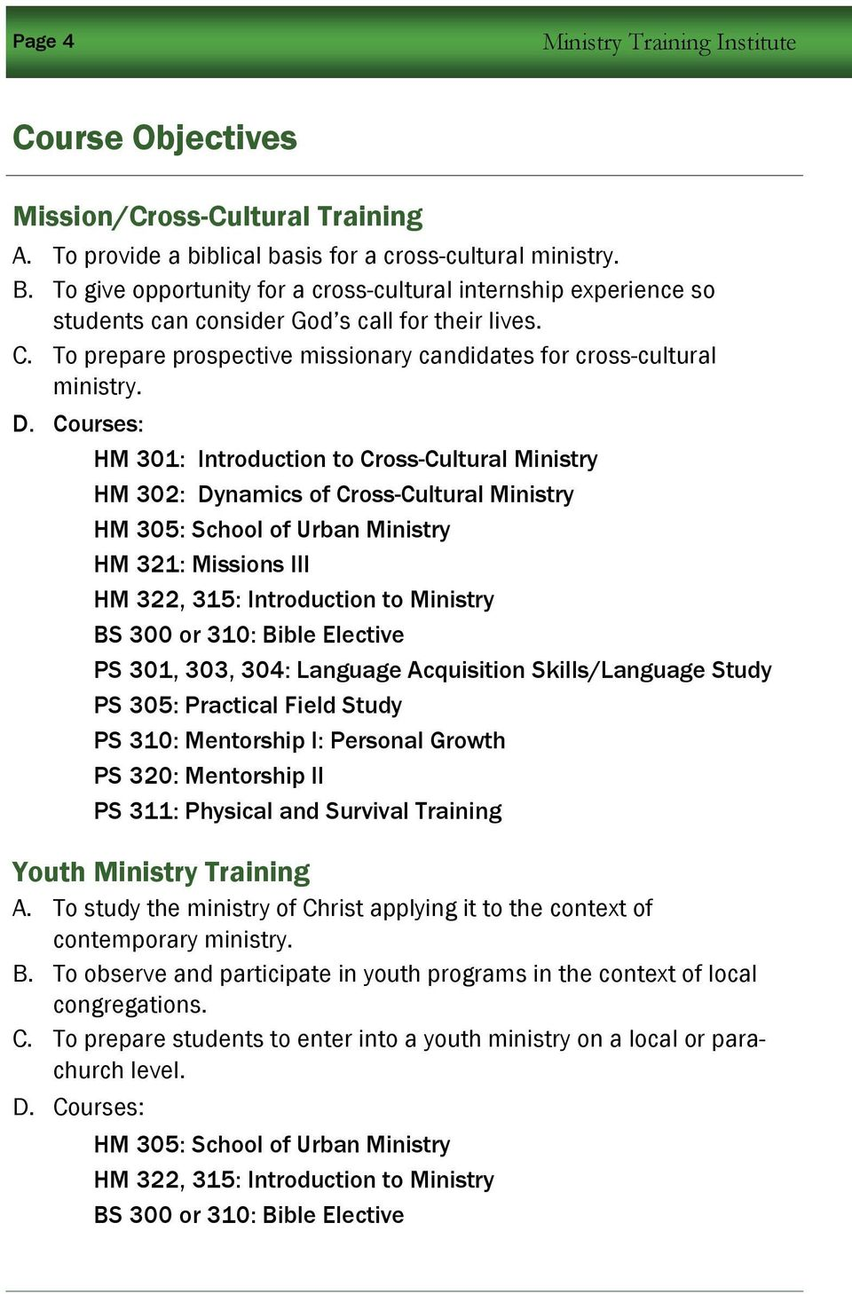 Courses: HM 301: Introduction to Cross-Cultural Ministry HM 302: Dynamics of Cross-Cultural Ministry HM 305: School of Urban Ministry HM 321: Missions III HM 322, 315: Introduction to Ministry BS 300