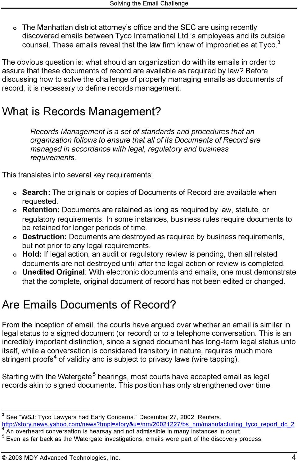 3 The obvious question is: what should an organization do with its emails in order to assure that these documents of record are available as required by law?
