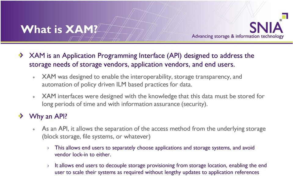 XAM interfaces were designed with the knowledge that this data must be stored for long periods of time and with information assurance (security). Why an API?