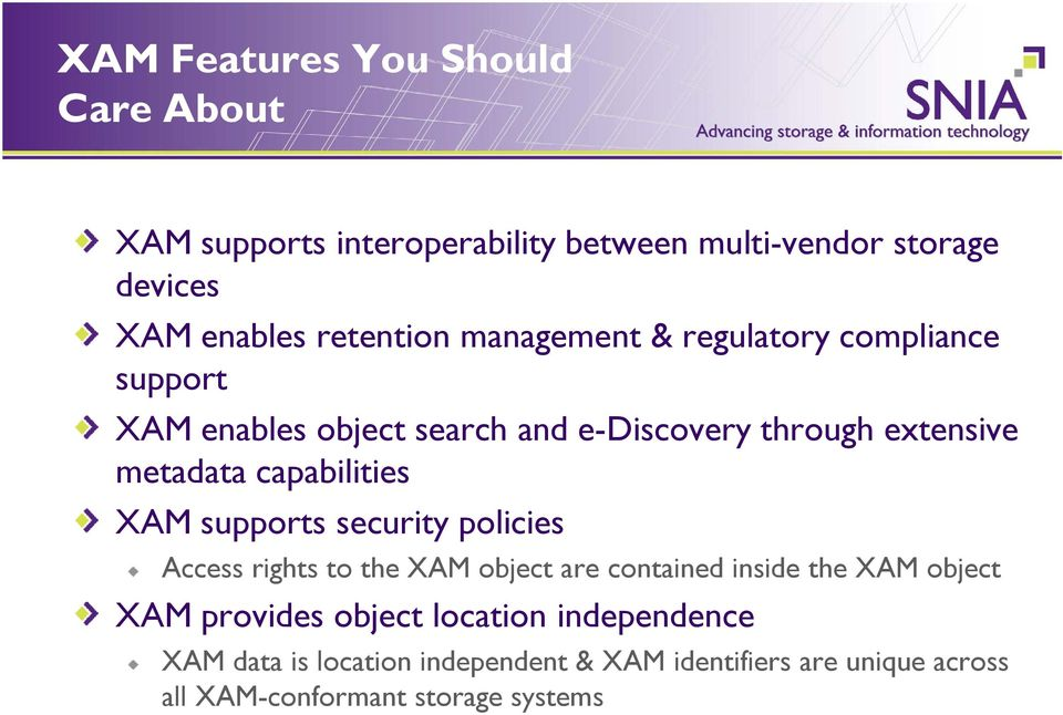 capabilities XAM supports security policies Access rights to the XAM object are contained inside the XAM object XAM