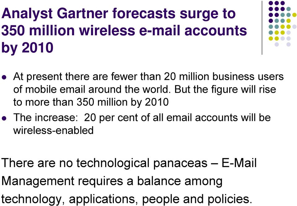 But the figure will rise to more than 350 million by 2010 The increase: 20 per cent of all email accounts