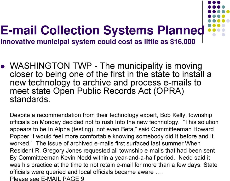 Despite a recommendation from their technology expert, Bob Kelly, township officials on Monday decided not to rush Into the new technology.