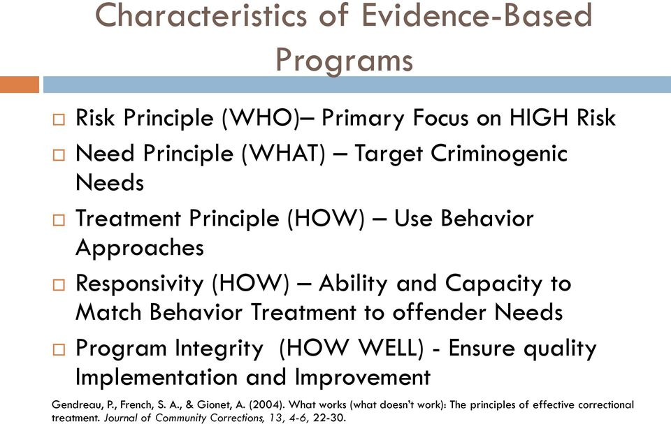 offender Needs Program Integrity (HOW WELL) - Ensure quality Implementation and Improvement Gendreau, P., French, S. A., & Gionet, A.
