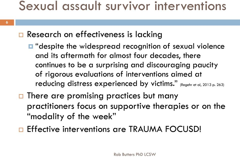 interventions aimed at reducing distress experienced by victims. (Regehr et al, 2013 p.