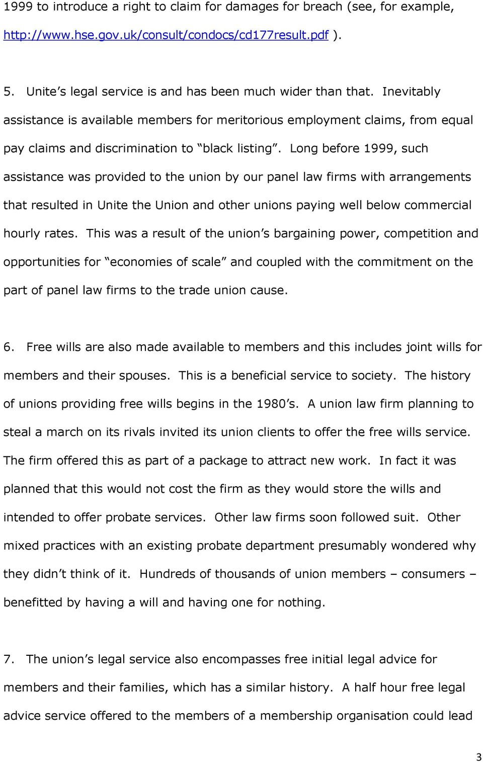 Long before 1999, such assistance was provided to the union by our panel law firms with arrangements that resulted in Unite the Union and other unions paying well below commercial hourly rates.