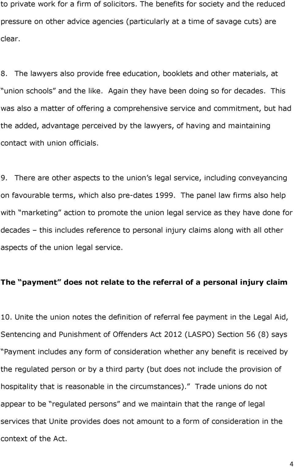 This was also a matter of offering a comprehensive service and commitment, but had the added, advantage perceived by the lawyers, of having and maintaining contact with union officials. 9.
