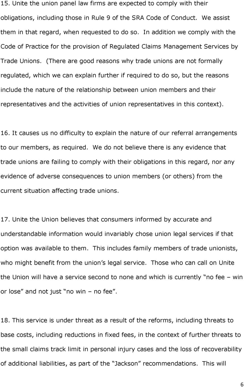 (There are good reasons why trade unions are not formally regulated, which we can explain further if required to do so, but the reasons include the nature of the relationship between union members