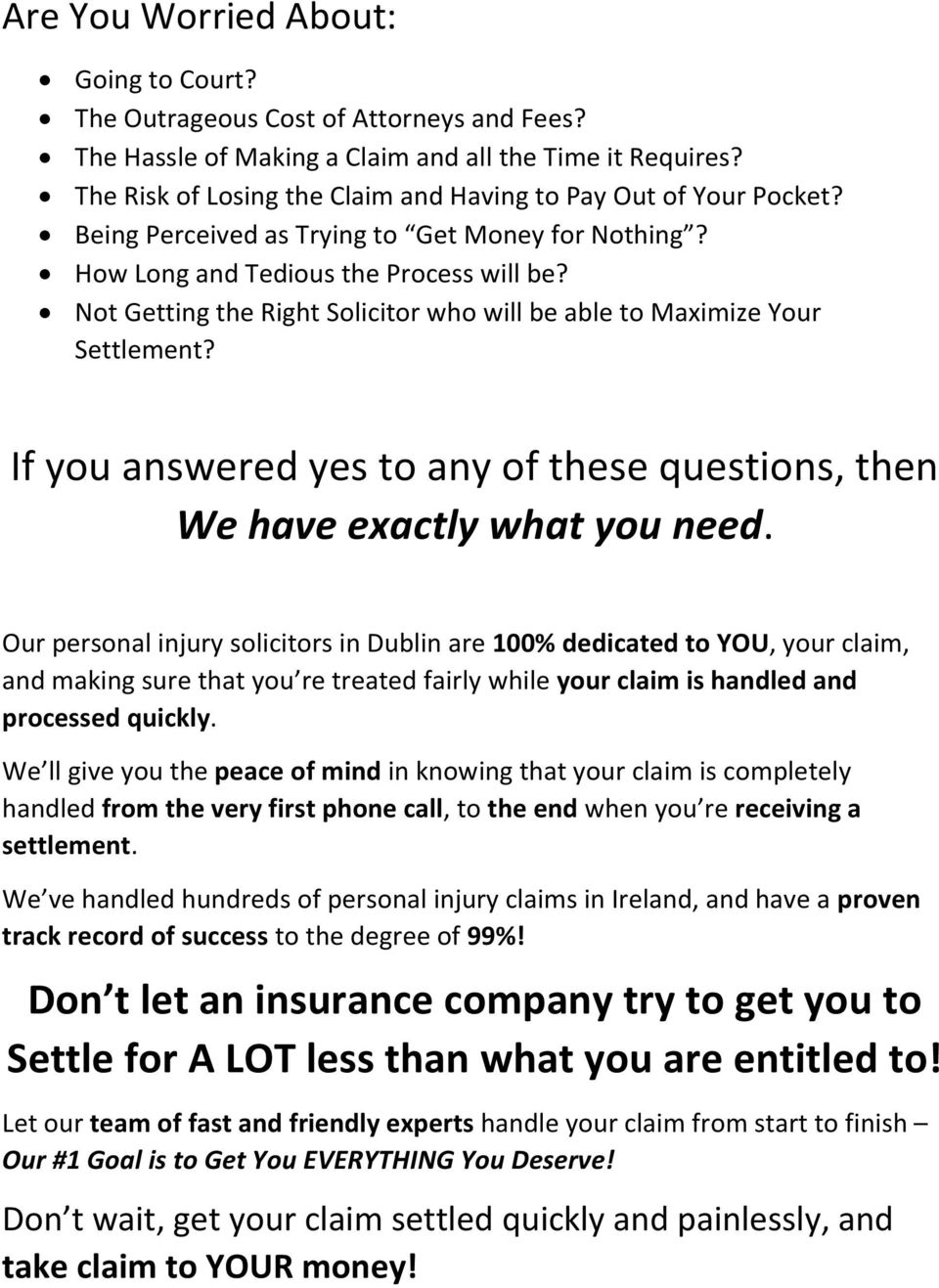 Not Getting the Right Solicitor who will be able to Maximize Your Settlement? If you answered yes to any of these questions, then We have exactly what you need.