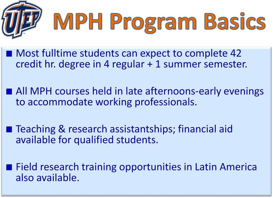All MPH courses held in late afternoons-early evenings to accommodate working