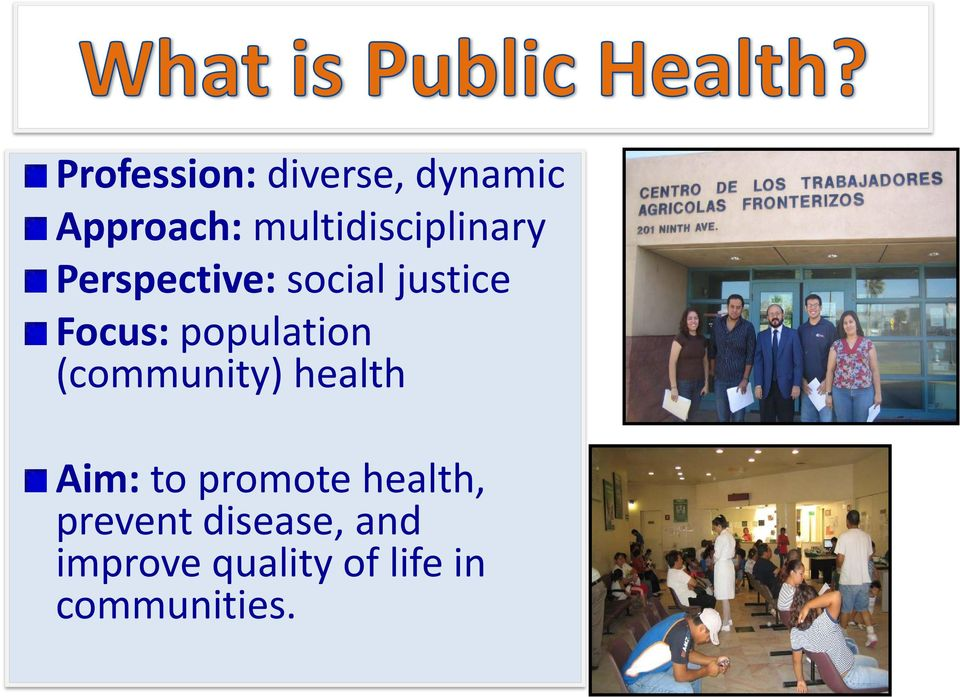 Focus: population (community) health Aim: to
