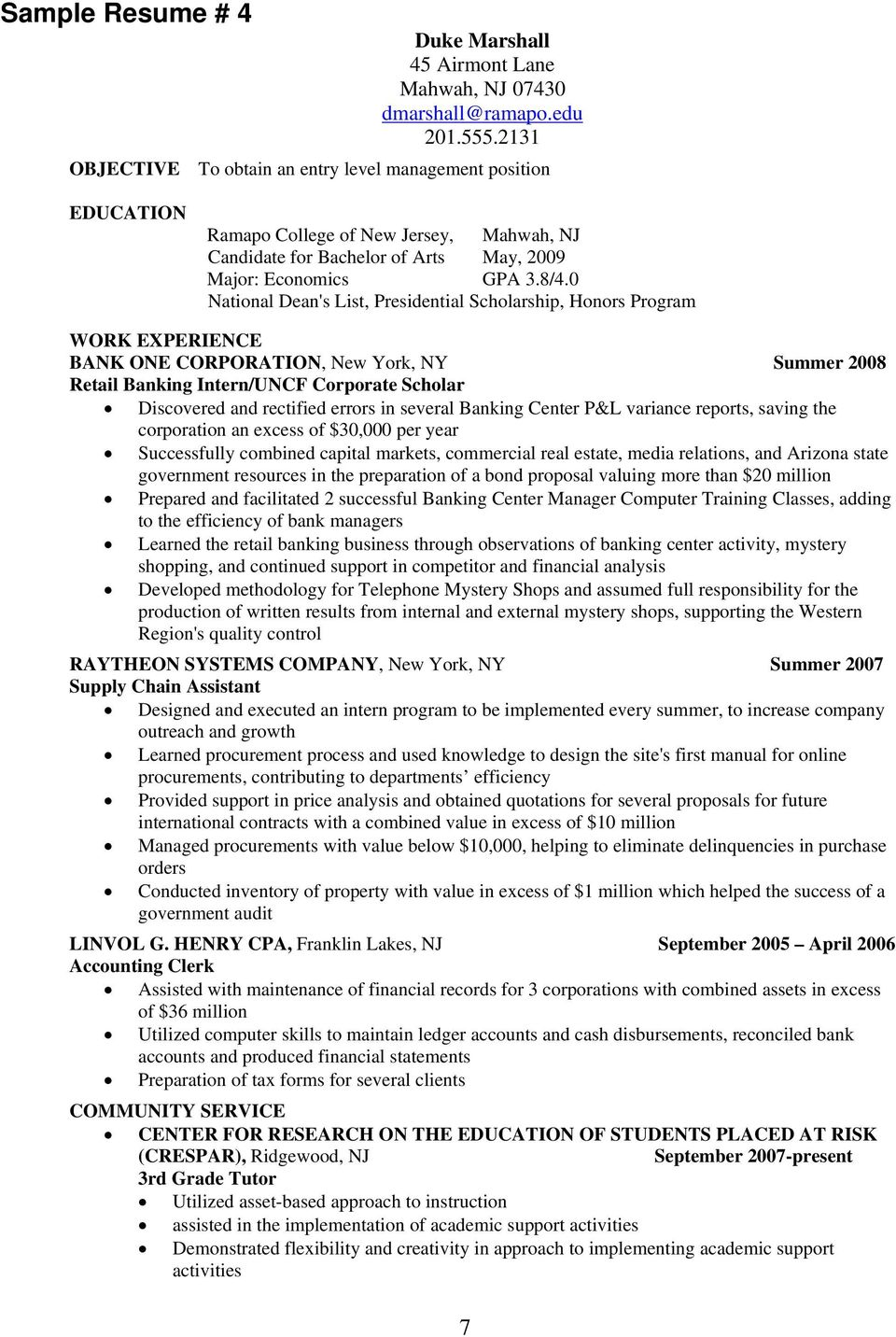 0 National Dean's List, Presidential Scholarship, Honors Program WORK EXPERIENCE BANK ONE CORPORATION, New York, NY Summer 2008 Retail Banking Intern/UNCF Corporate Scholar Discovered and rectified