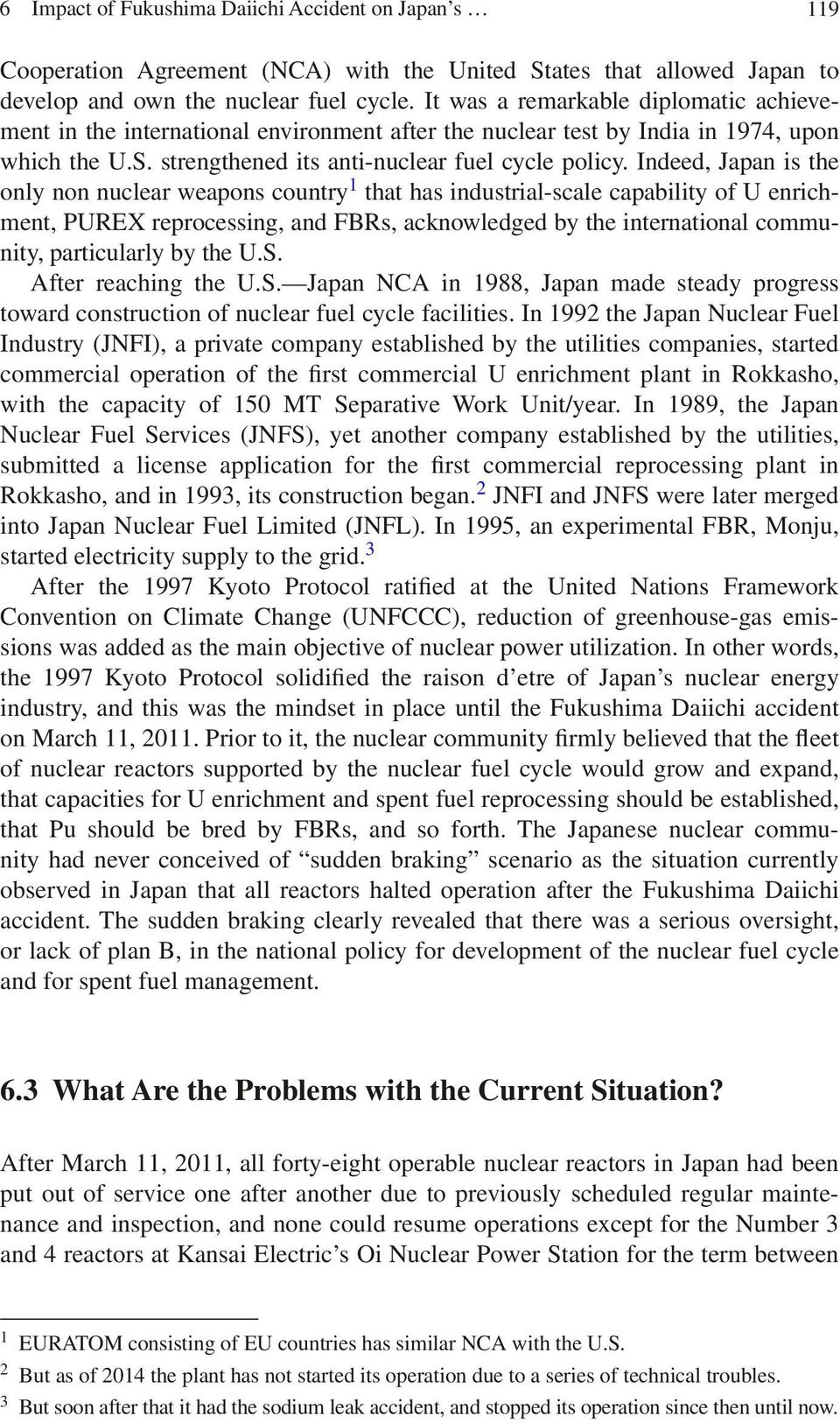 Indeed, Japan is the only non nuclear weapons country 1 that has industrial-scale capability of U enrichment, PUREX reprocessing, and FBRs, acknowledged by the international community, particularly