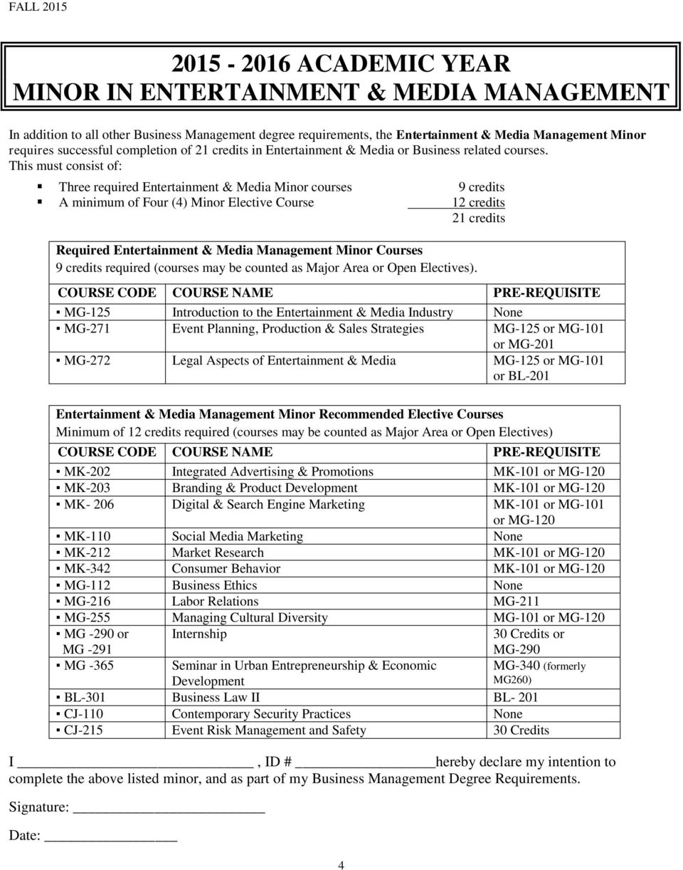 Three required Entertainment & Media Minor courses 9 credits A minimum of Four (4) Minor Elective Course 12 credits Required Entertainment & Media Management Minor Courses 9 credits required (courses