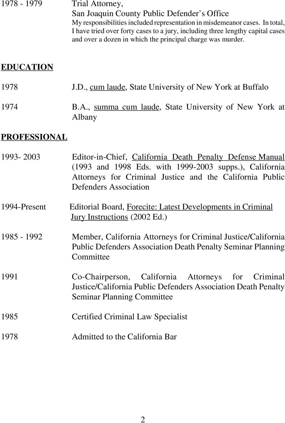 CATION 1978 1974 J.D., cum laude, State University of New York at Buffalo B.A., summa cum laude, State University of New York at Albany PROFESSIONAL 1993-2003 1994-Present 1985-1992 1991 1985 1978 Editor-in-Chief, California Death Penalty Defense Manual (1993 and 1998 Eds.