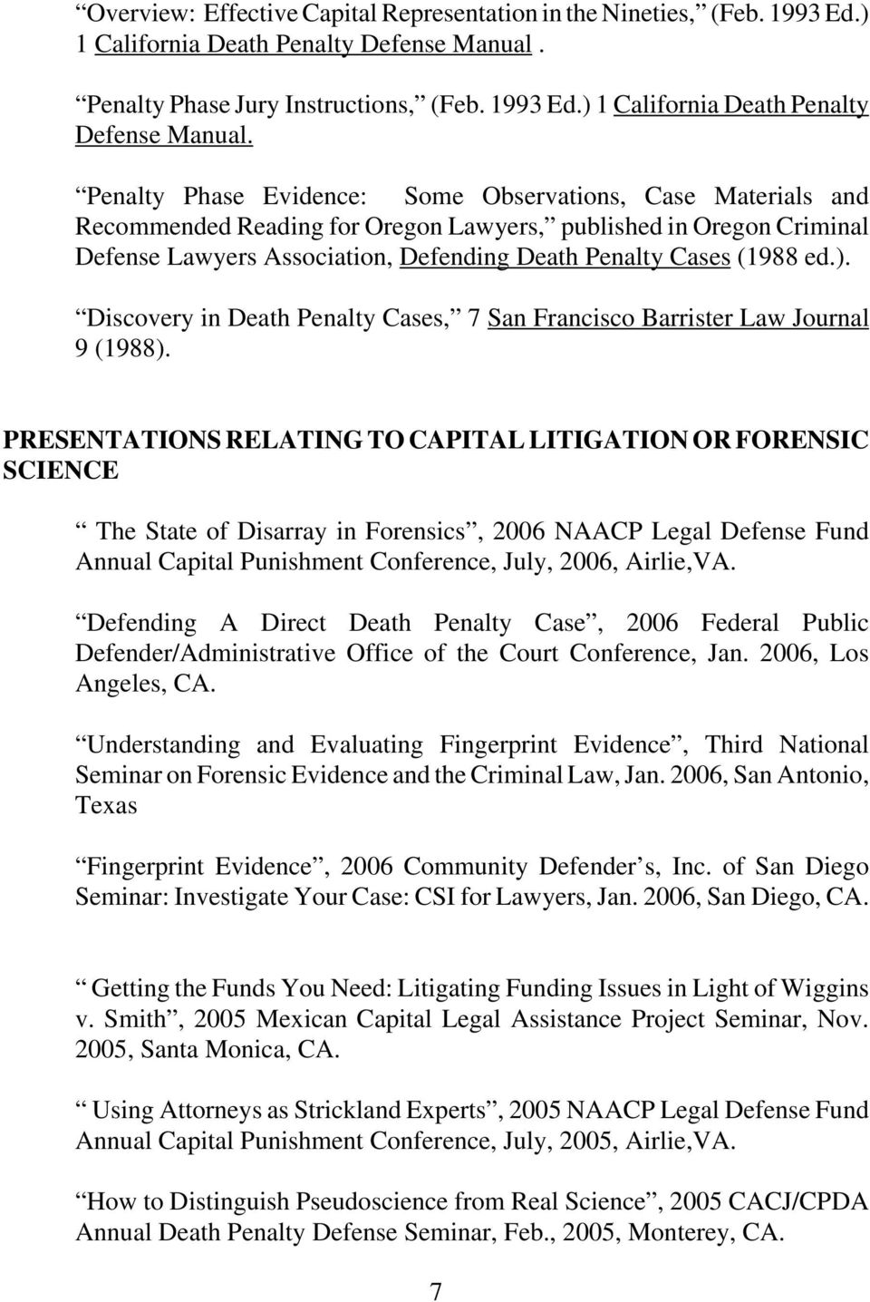 Penalty Phase Evidence: Some Observations, Case Materials and Recommended Reading for Oregon Lawyers, published in Oregon Criminal Defense Lawyers Association, Defending Death Penalty Cases (1988 ed.