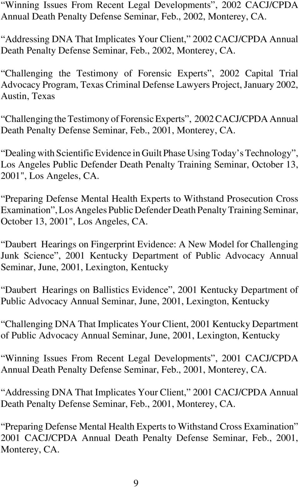 Challenging the Testimony of Forensic Experts, 2002 Capital Trial Advocacy Program, Texas Criminal Defense Lawyers Project, January 2002, Austin, Texas Challenging the Testimony of Forensic Experts,