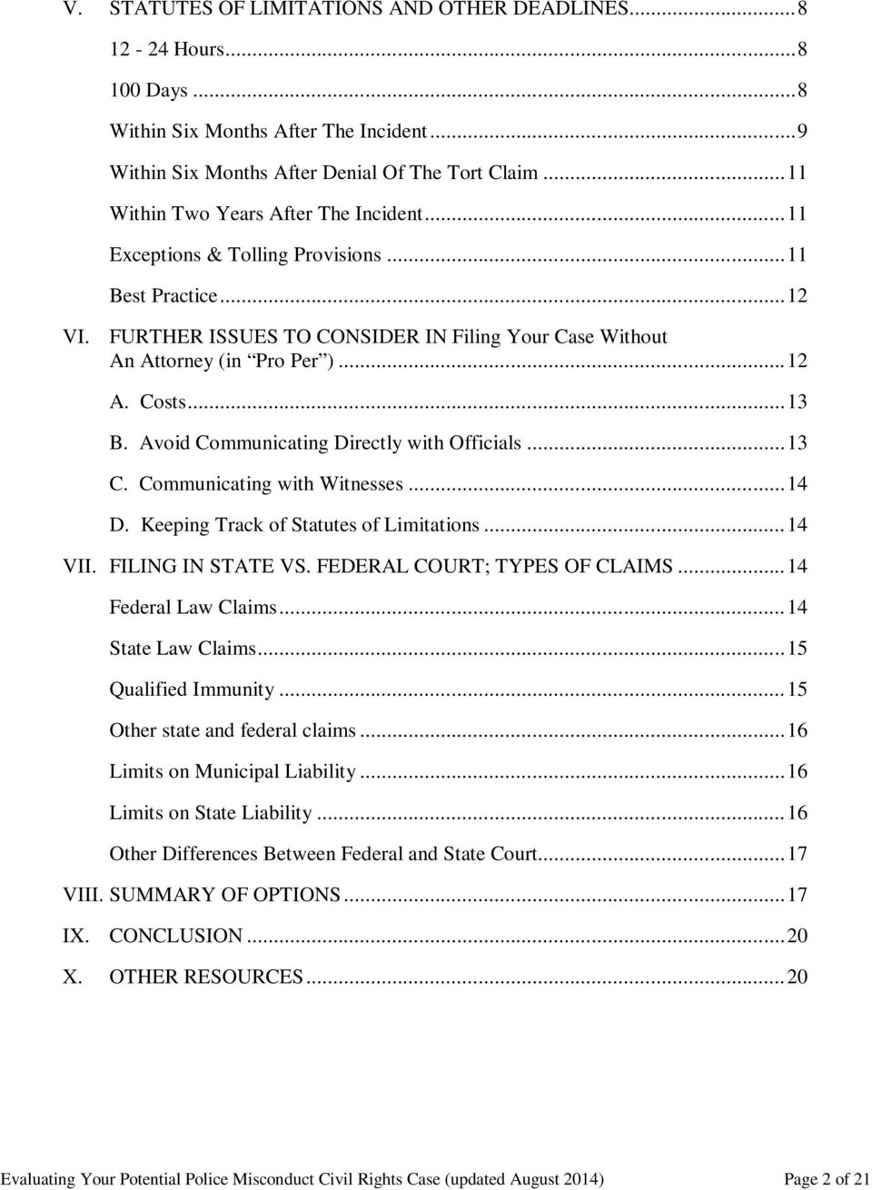 Costs... 13 B. Avoid Communicating Directly with Officials... 13 C. Communicating with Witnesses... 14 D. Keeping Track of Statutes of Limitations... 14 VII. FILING IN STATE VS.