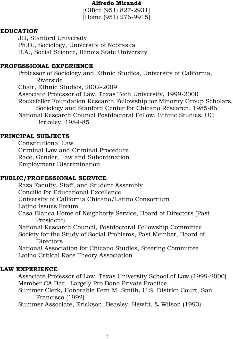 Foundation Research Fellowship for Minority Group Scholars, Sociology and Stanford Center for Chicano Research, 1985-86 National Research Council Postdoctoral Fellow, Ethnic Studies, UC Berkeley,