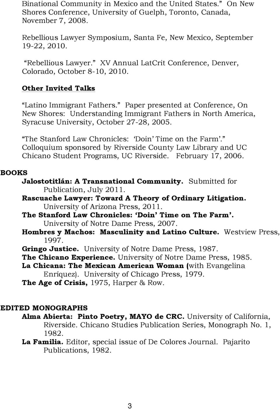 Other Invited Talks Latino Immigrant Fathers. Paper presented at Conference, On New Shores: Understanding Immigrant Fathers in North America, Syracuse University, October 27-28, 2005.