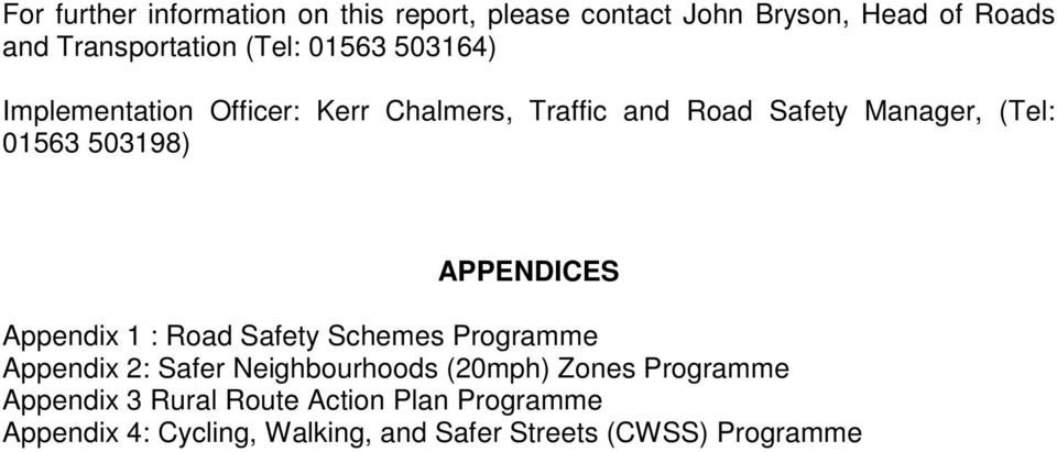 APPENDICES Appendix 1 : Road Safety Schemes Programme Appendix 2: Safer Neighbourhoods (20mph) Zones