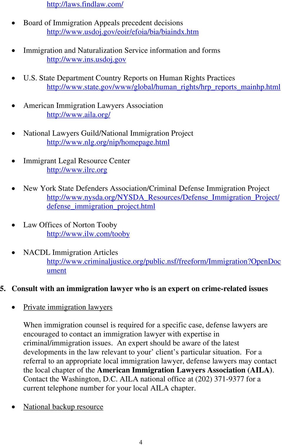 org/ National Lawyers Guild/National Immigration Project http://www.nlg.org/nip/homepage.html Immigrant Legal Resource Center http://www.ilrc.