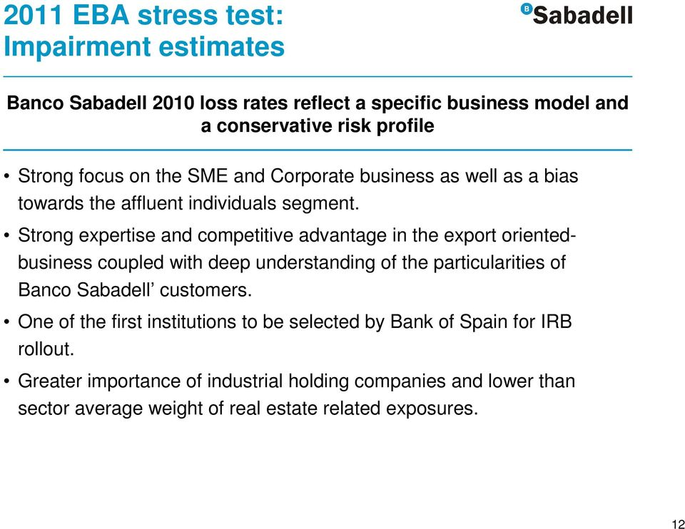 Strong expertise and competitive advantage in the export orientedbusiness coupled with deep understanding of the particularities of Banco Sabadell