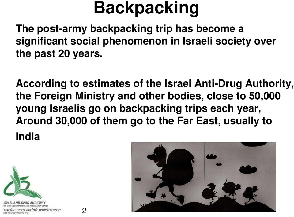 According to estimates of the Israel Anti-Drug Authority, the Foreign Ministry and