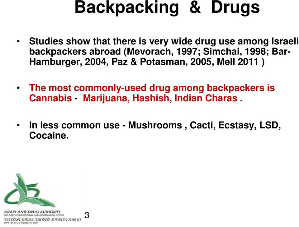 Potasman, 2005, Mell 2011 ) The most commonly-used drug among backpackers is Cannabis