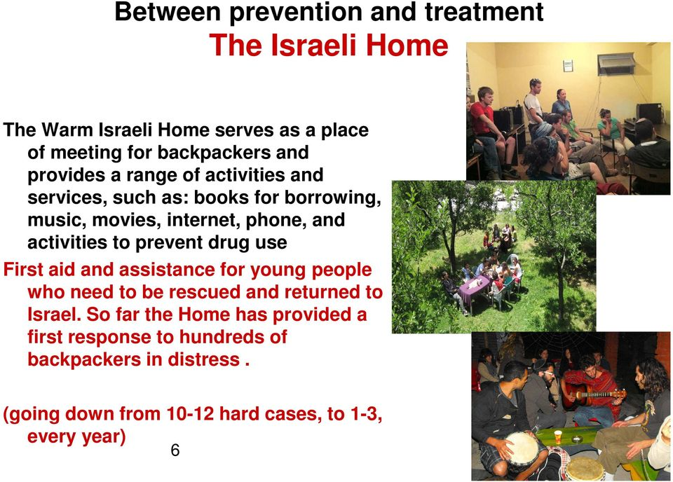 to prevent drug use First aid and assistance for young people who need to be rescued and returned to Israel.