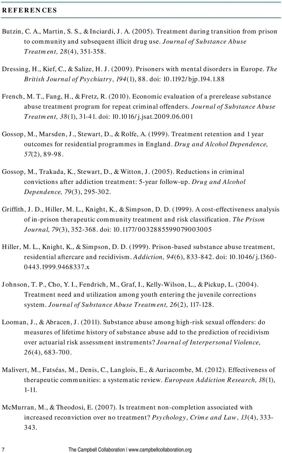 1192/bjp.194.1.88 French, M. T., Fang, H., & Fretz, R. (2010). Economic evaluation of a prerelease substance abuse treatment program for repeat criminal offenders.