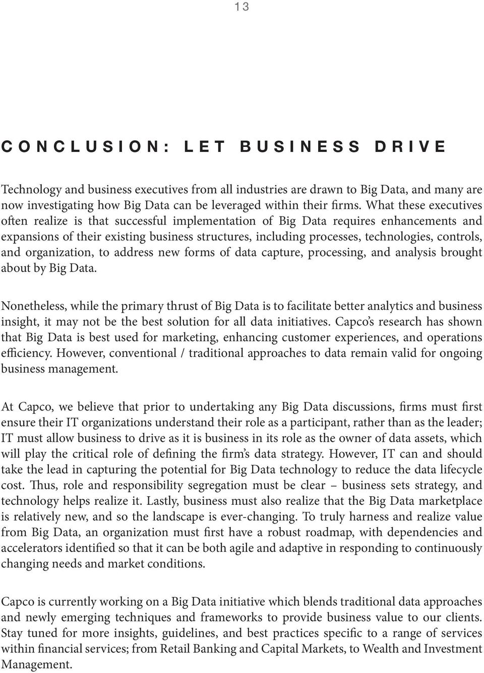controls, and organization, to address new forms of data capture, processing, and analysis brought about by Big Data.
