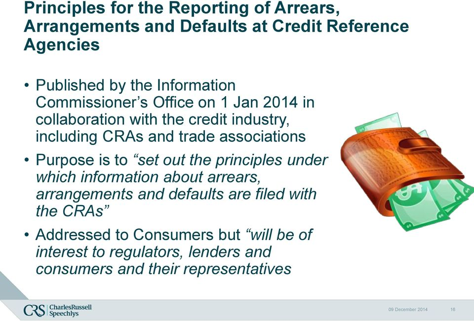 is to set out the principles under which information about arrears, arrangements and defaults are filed with the CRAs