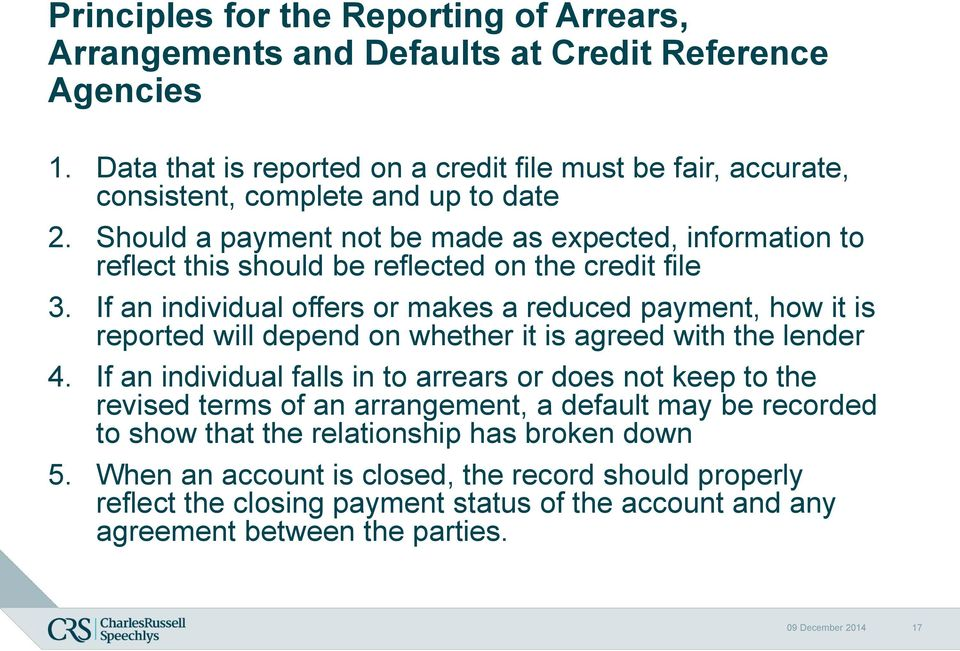 Should a payment not be made as expected, information to reflect this should be reflected on the credit file 3.